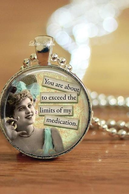 Retro sassy quote limit medication glass necklace or keychain