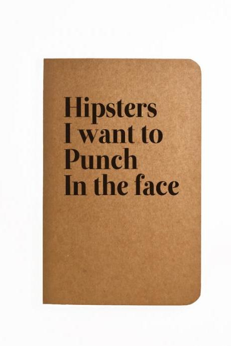 Hipsters I want to Punch in the face - Handmade Notebook