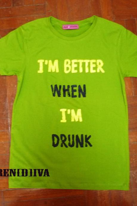 I'm better When I'm Drunk T-Shirt (Green)