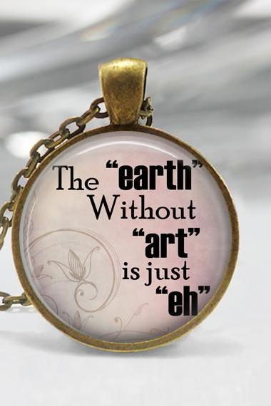 1 inch Round Pendant Tray - The Earth Without Art is just 'eh'