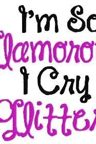 I'm so Glamorous I cry Glitter Machine embroidery Pattern