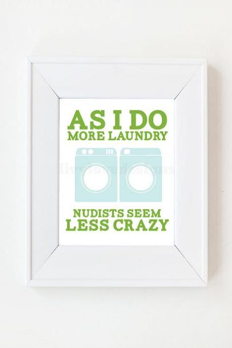 5x7 As I do more Laundry, Nudists seem less crazy