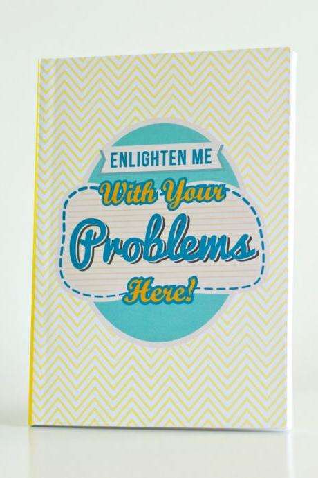 Enlighten Me With Your Problems Here - Notebook / Journal