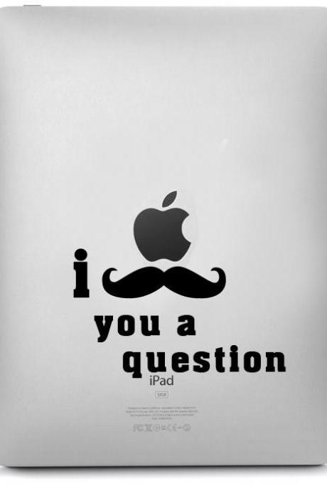 I Mustache You a Question for Apple IPad, IPad II, Black Stickers Vinyl Decal - SALE Buy 2 get 1 Free