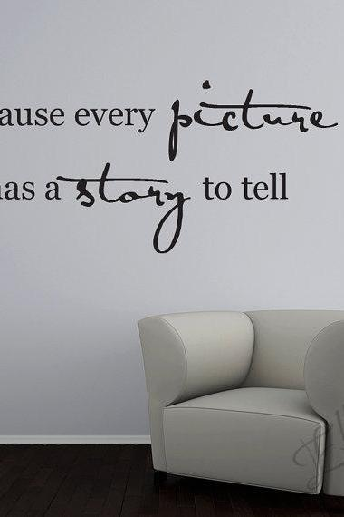 Because every picture has s story to tell vinyl wall lettering wall decal wall quotes wall words