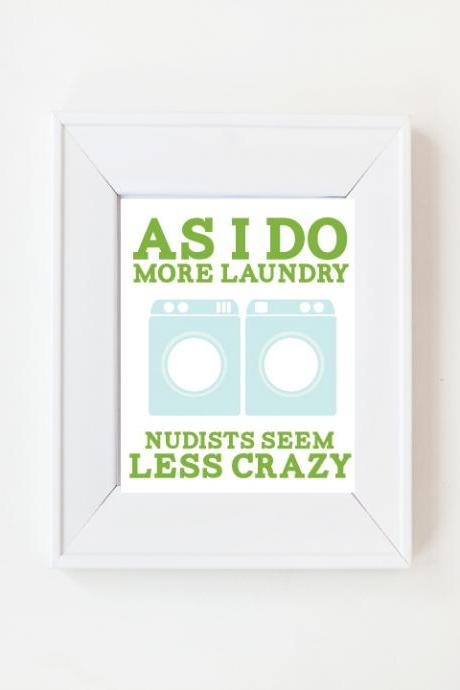8 x 10 As I do more Laundry, Nudists seem less crazy