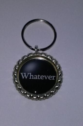 Whatever Bottle Cap Key Chain or Zipper Pull