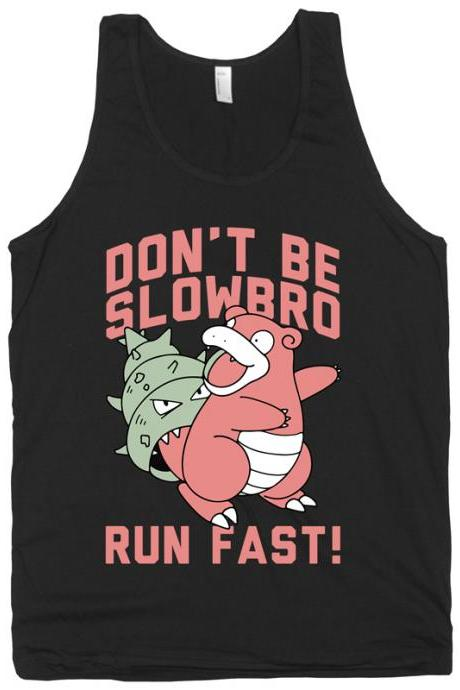 Don't run slow, bro!
