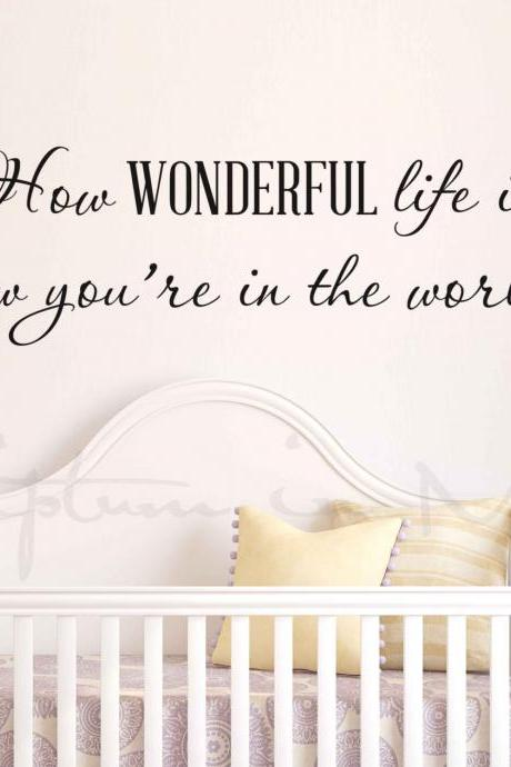 How Wonderful Life Is Now You're In The World Nursery Vinyl Decal