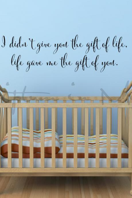 Adoption Quote I Didn't Give You The Gift Of Life, Life Gave Me The Gift Of You Wall Decal