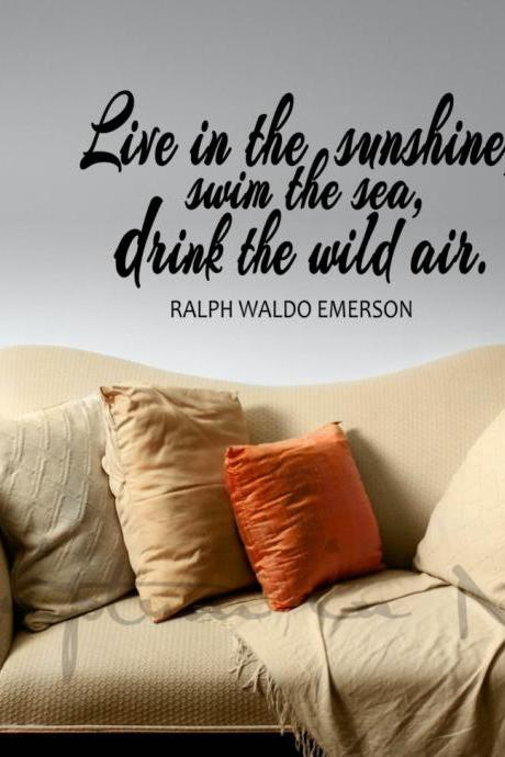 Live In The Sunshine, Swim the Sea, Drink The Wild Air Ralph Waldo Emerson Quote Vinyl Decal