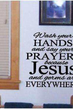 Wash your Hands and say a Prayer because Jesus and Germs are Everywhere Bathroom Decal