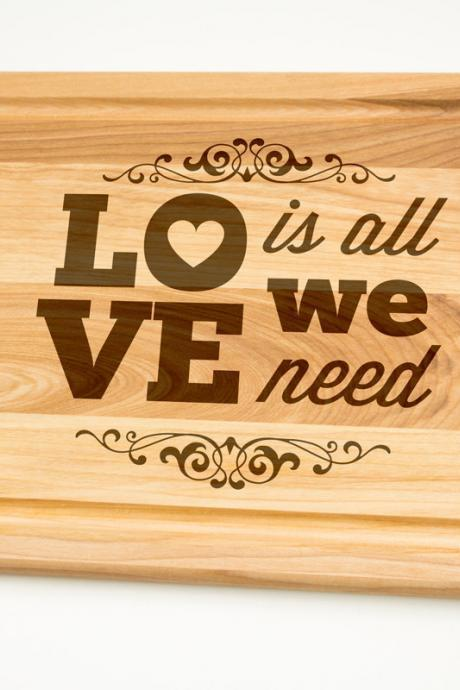 Love is all we need Hardwood Cutting Board select sizes Laser cut engraving on wood designed for you - House warming decor