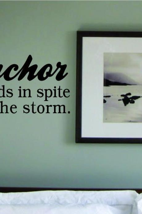 Wall Decal Quotes - The Anchor Holds in Spite of the Storm Decal Sticker Wall
