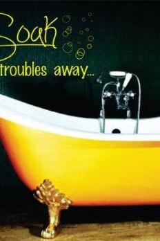Wall Decal Quotes - Soak Your Troubles Away Decal Sticker Wall Art Graphic Room Bathroom