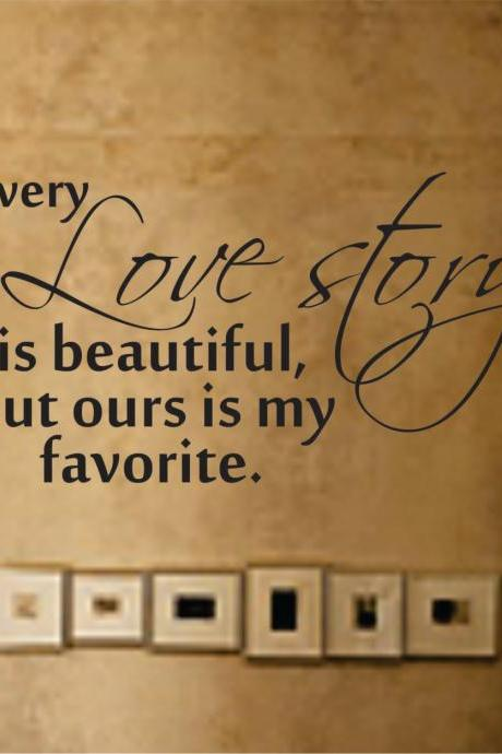 Wall Decal Quotes - Every Love Story is Beautiful Decal Sticker Wall Graphic Art Quote
