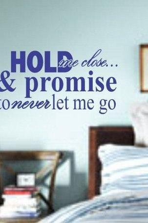 Wall Decal Quotes - Hold Me Close and Never Let Me Go Quote Decal Sticker Wall