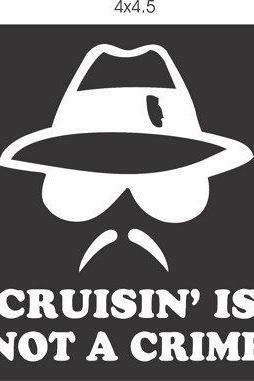 Cruising Is Not A Crime decal sticker window car truck van SUV Series One