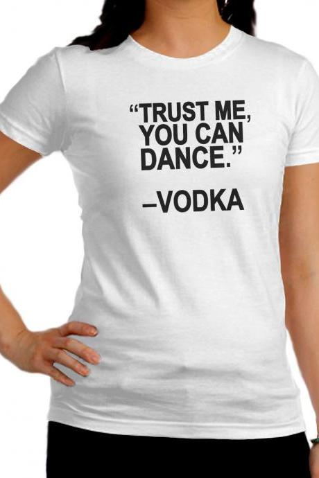 vodca drink shirt trust me you can dance by vodca funny women t-shirt white black tee XS S M L XL We Heart It Pinterest Tumblr VD01