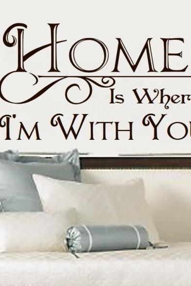 Home is Where Im With You Vinyl Wall Decal 22194