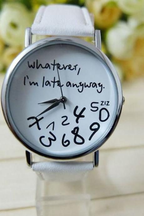 Whatever I'am late anyway cool unisex white band watch
