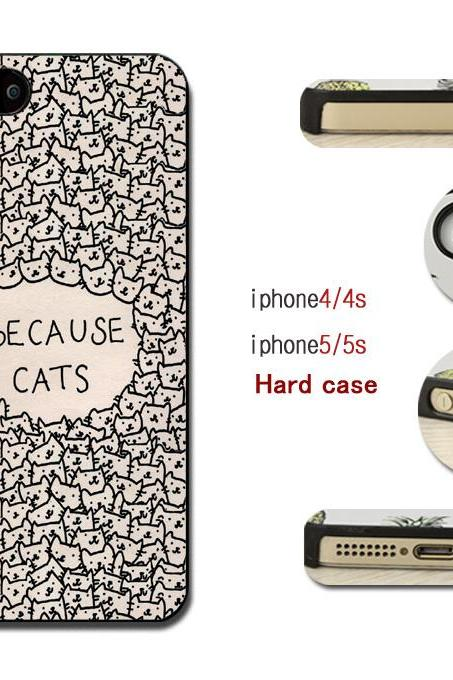 Because Cats Hard case cover for iPhone 4/4s/5/5s/6/6plus case Samsung Galaxy S3/S4 /S5 Note2/3/4 Case