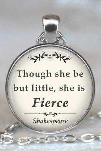 Though she be but little She is Fierce quote pendant, Shakespeare quote