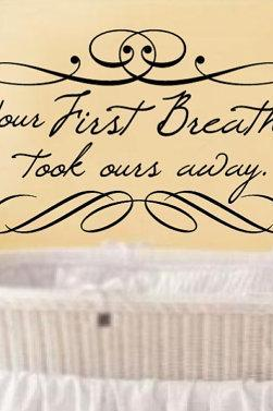 Your First Breath Took Ours Away Baby Nursery Vinyl Wall Decal 22185
